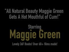 All Natural Beauty Maggie Green Gets A Hot Mouthful of Cum!